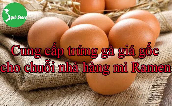 Cung cấp trứng gà giá gốc cho chuỗi nhà hàng mì Ramen